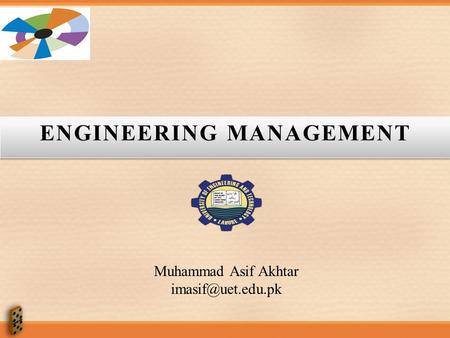 ENGINEERING MANAGEMENT Muhammad Asif Akhtar