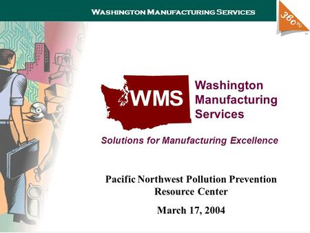 Washington Manufacturing Services Washington Manufacturing Services Solutions for Manufacturing Excellence Pacific Northwest Pollution Prevention Resource.