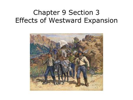 Chapter 9 Section 3 Effects of Westward Expansion.