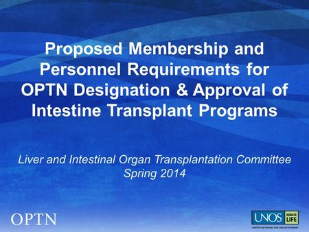 Proposed Membership and Personnel Requirements for OPTN Designation & Approval of Intestine Transplant Programs Liver and Intestinal Organ Transplantation.