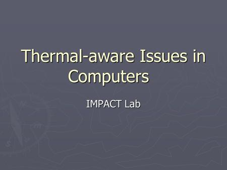 Thermal-aware Issues in Computers IMPACT Lab. Part A Overview of Thermal-related Technologies.