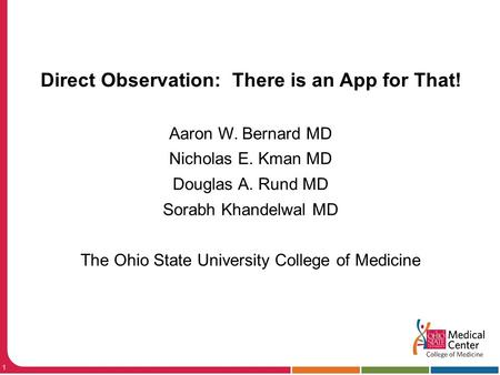 Direct Observation: There is an App for That! Aaron W. Bernard MD Nicholas E. Kman MD Douglas A. Rund MD Sorabh Khandelwal MD The Ohio State University.