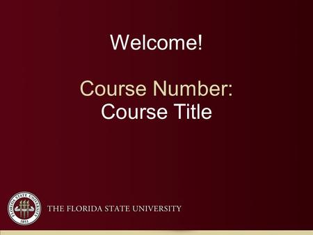 Welcome! Course Number: Course Title. In this course, the student is expected to develop high competence in two skills.