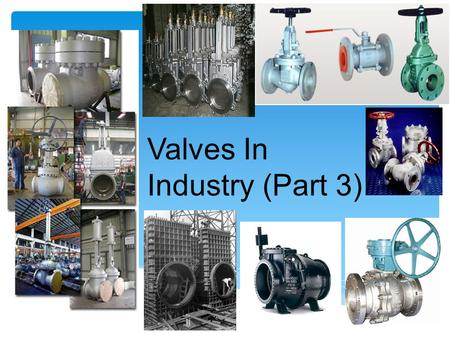 Valves In Industry (Part 3). 1)Valve sizing selection criteria 2)Valve sizing nomenclature 3)Body sizing of liquid service control valves 4)Body sizing.