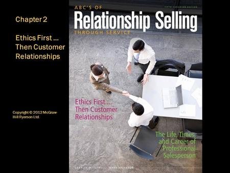 Copyright © 2012 McGraw- Hill Ryerson Ltd. Chapter 2 Ethics First … Then Customer Relationships 0.