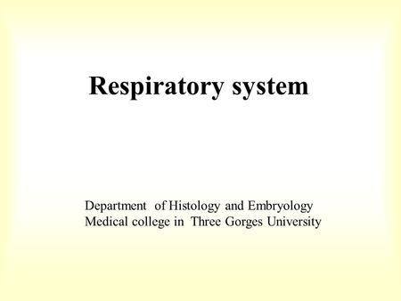 Respiratory system Department of Histology and Embryology Medical college in Three Gorges University.