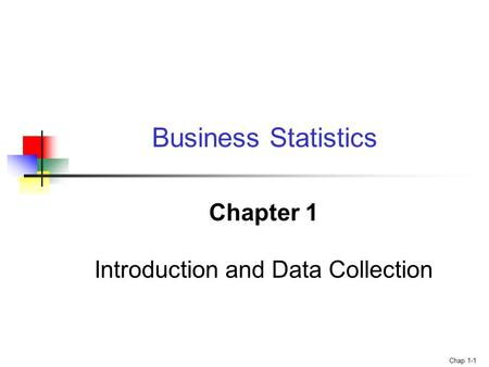 Chap 1-1 Chapter 1 Introduction and Data Collection Business Statistics.