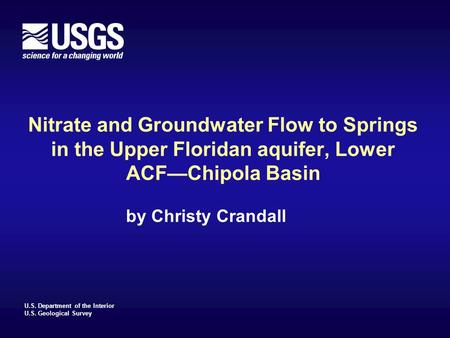 U.S. Department of the Interior U.S. Geological Survey Nitrate and Groundwater Flow to Springs in the Upper Floridan aquifer, Lower ACF—Chipola Basin by.