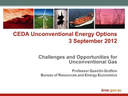 Bree.gov.au CEDA Unconventional Energy Options 3 September 2012 Challenges and Opportunities for Unconventional Gas Professor Quentin Grafton Bureau of.