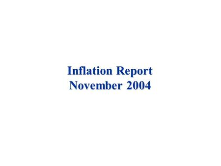 Inflation Report November 2004. Prospects for inflation.