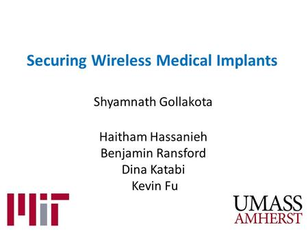 Securing Wireless Medical Implants Shyamnath Gollakota Haitham Hassanieh Benjamin Ransford Dina Katabi Kevin Fu.