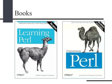 Books. Perl Perl (Practical Extraction and Report Language) by Larry Wall Perl 1.0 was released to usenet's alt.comp.sources in 1987 Perl 5 was released.