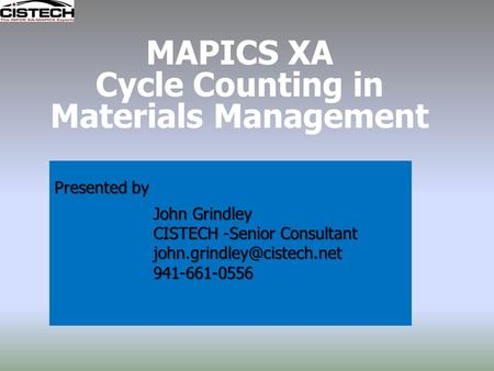 MAPICS XA Cycle Counting in Materials Management Presented by John Grindley CISTECH -Senior Consultant
