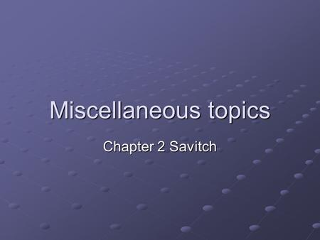 Miscellaneous topics Chapter 2 Savitch. Miscellaneous topics Standard output using System.out Input using Scanner class.