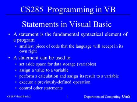 CS285 Visual Basic 2 Department of Computing UniS 1 Statements in Visual Basic A statement is the fundamental syntactical element of a program smallest.