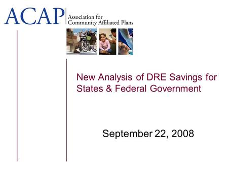 New Analysis of DRE Savings for States & Federal Government September 22, 2008.