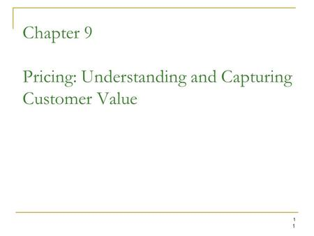 1 1 Chapter 9 Pricing: Understanding and Capturing Customer Value.