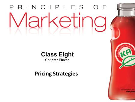 Chapter 11- slide 1 Copyright © 2009 Pearson Education, Inc. Publishing as Prentice Hall Class Eight Chapter Eleven Pricing Strategies.