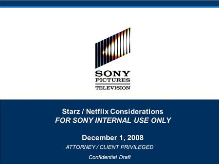 ATTORNEY / CLIENT PRIVILEGED Confidential Draft Starz / Netflix Considerations FOR SONY INTERNAL USE ONLY December 1, 2008.