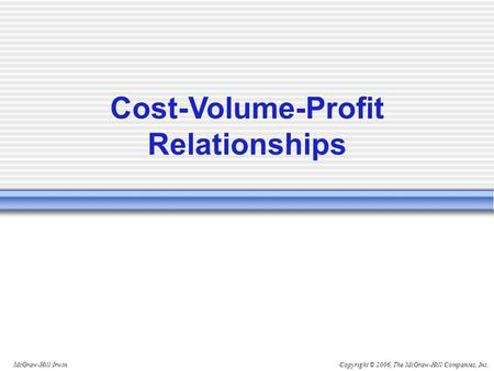 Copyright © 2006, The McGraw-Hill Companies, Inc.McGraw-Hill/Irwin Cost-Volume-Profit Relationships.