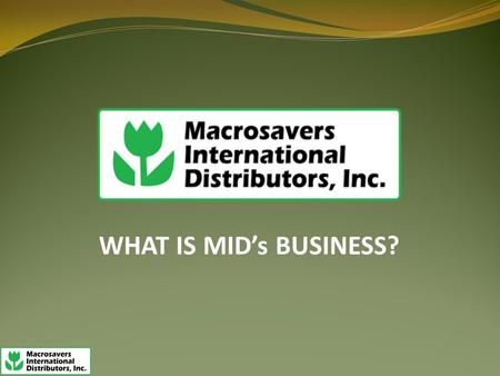 WHAT IS MID's BUSINESS?. GROW YOUR BUSINESS ……. EARN WHILE YOU SPEND….. …..Just by using your mobile phone, distribute our retail products while you build.