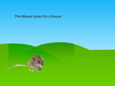 The Mouse Looks For a House. The mouse walked and walked and came to the ocean.