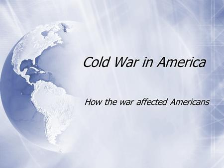 Cold War in America How the war affected Americans.