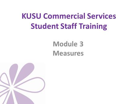 KUSU Commercial Services Student Staff Training Module 3 Measures.