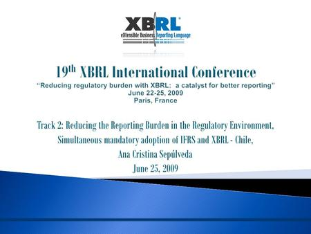 Track 2: Reducing the Reporting Burden in the Regulatory Environment, Simultaneous mandatory adoption of IFRS and XBRL - Chile, Ana Cristina Sepúlveda.