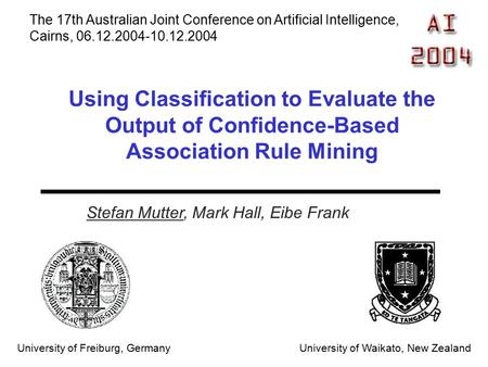 Stefan Mutter, Mark Hall, Eibe Frank University of Freiburg, Germany University of Waikato, New Zealand The 17th Australian Joint Conference on Artificial.