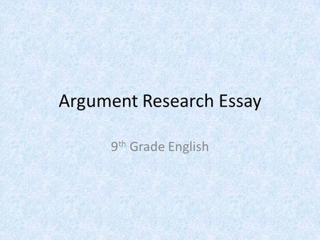 the argumentative essay ppt video online  argument research essay 9 th grade english topic recycling