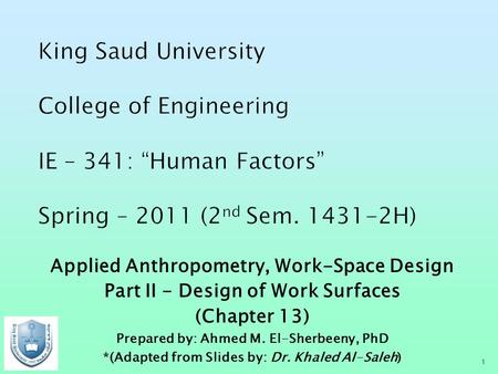 Applied Anthropometry, Work-Space Design Part II - Design of Work Surfaces (Chapter 13) Prepared by: Ahmed M. El-Sherbeeny, PhD *(Adapted from Slides by: