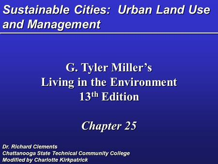 Sustainable Cities: Urban Land Use and Management G. Tyler Miller's Living in the Environment 13 th Edition Chapter 25 G. Tyler Miller's Living in the.