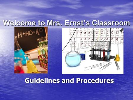 Welcome to Mrs. Ernst's Classroom Guidelines and Procedures.