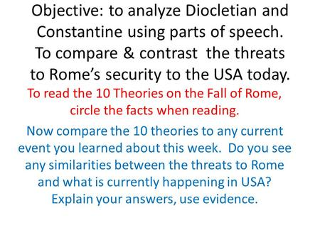 Objective: to analyze Diocletian and Constantine using parts of speech. To compare & contrast the threats to Rome's security to the USA today. To read.