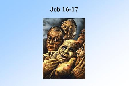 "Job 16-17. Job 16 Job Job 16:5 Job says he would comfort them Would approach them differently Would strengthen them Would ""wash their feet"" Restore them."