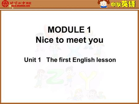 MODULE 1 Nice to meet you Unit 1 The first English lesson.