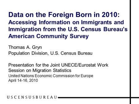 Data on the Foreign Born in 2010: Accessing Information on Immigrants and Immigration from the U.S. Census Bureau's American Community Survey Thomas A.