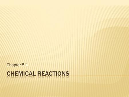 Chapter 5.1 Chemical Reactions.