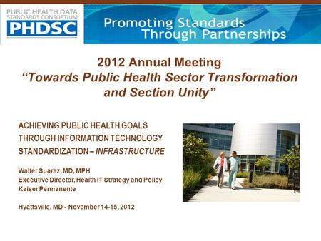 "2012 Annual Meeting ""Towards Public Health Sector Transformation and Section Unity"" ACHIEVING PUBLIC HEALTH GOALS THROUGH INFORMATION TECHNOLOGY STANDARDIZATION."