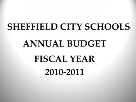 SHEFFIELD CITY SCHOOLS ANNUAL BUDGET FISCAL YEAR 2010-2011.