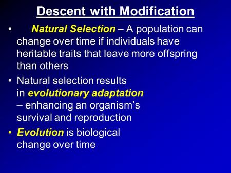 Descent with Modification Natural Selection – A population can change over time if individuals have heritable traits that leave more offspring than others.