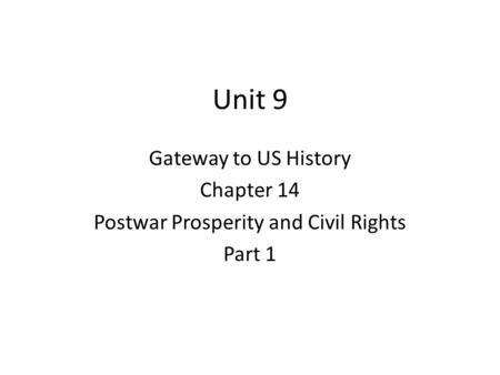 Unit 9 Gateway to US History Chapter 14 Postwar Prosperity and Civil Rights Part 1.