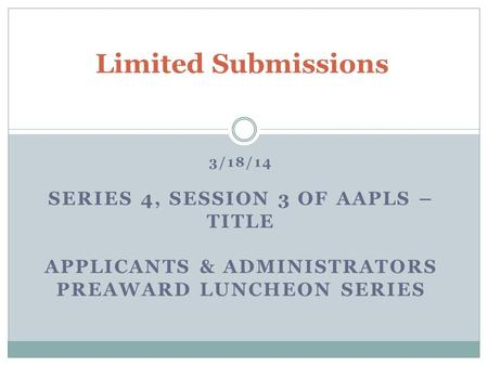 3/18/14 SERIES 4, SESSION 3 OF AAPLS – TITLE APPLICANTS & ADMINISTRATORS PREAWARD LUNCHEON SERIES Limited Submissions.