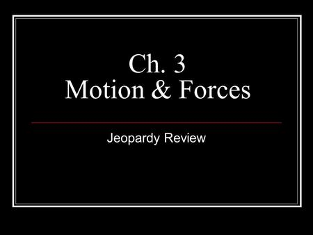 Ch. 3 Motion & Forces Jeopardy Review. Round 1 Need for Speed The Force Be With You Rub A Dub Dub A Matter of Gravity Newton Rules 10 20 30 40 50 Round.