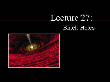 Lecture 27: Black Holes. Stellar Corpses: white dwarfs white dwarfs  collapsed cores of low-mass stars  supported by electron degeneracy  white dwarf.