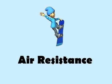 Air Resistance. Air Resistance What two forces are acting on an object when it falls? Gravity Air resistance.