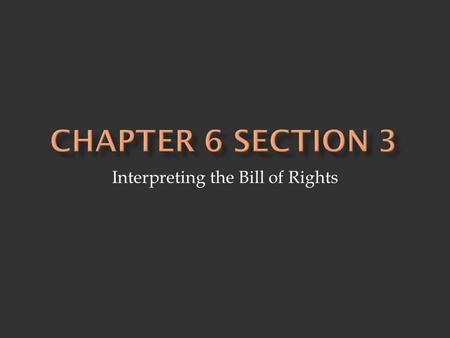 Interpreting the Bill of Rights.  Judges - interpret meaning of citizens' rights 1. local judges 2. states judges 3. Supreme Court *Decisions of the.
