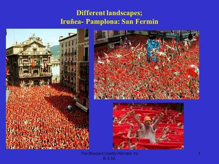 The Basque Country-Navarre by R.S.M. 1 Different landscapes; Iruñea- Pamplona: San Fermin.