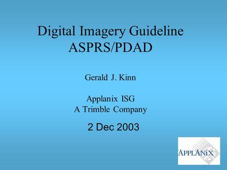 Digital Imagery Guideline ASPRS/PDAD Gerald J. Kinn Applanix ISG A Trimble Company 2 Dec 2003.